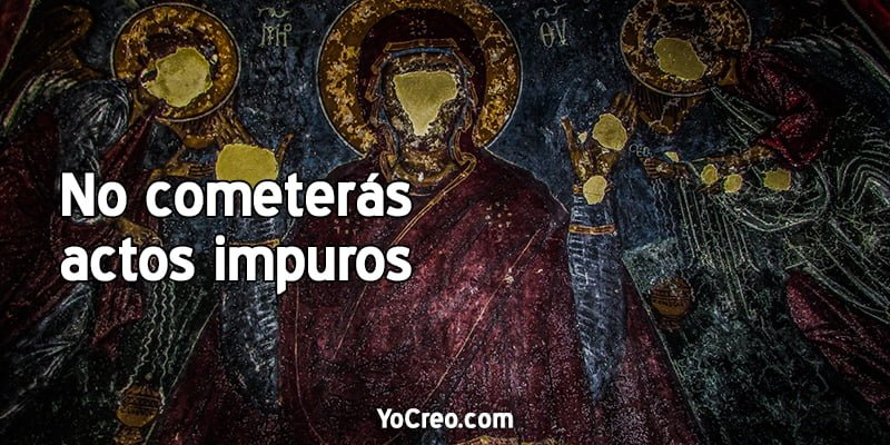 no cometerás actos impuros